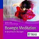 Bewegte Meditation: 6 dynamische Übungen Hörbuch von Monika A. Pohl Gesprochen von: Dagmar Dempe