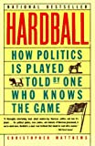 Hardball: How Politics Is Played, Told by One Who Knows the Game (0060972335) by Christopher Matthews