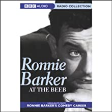 Ronnie Barker at the Beeb: Highlights from Ronnie Barker's Comedy Career Radio/TV Program by Ronnie Barker Narrated by Ronnie Barker
