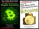 2 Books - How to Make Money Online With Digital Currency Bitcoins - The Digital Coin Revolution Crypto Currency (Entrepreneur Book Series 9)