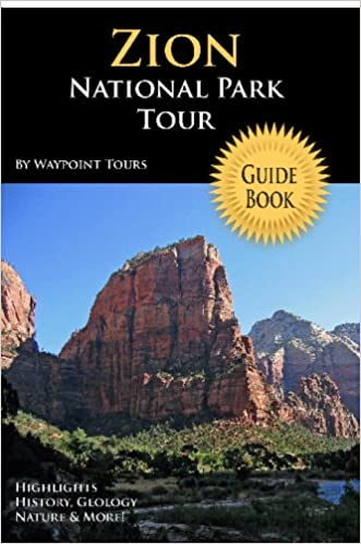 Zion National Park Tour Guide Book: Your Personal Tour Guide For Zion Travel Adventure!