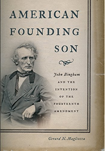American Founding Son: John Bingham and the Invention of the Fourteenth Amendment PDF