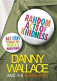 Random Acts of Kindness: 365 Ways to Make the World a Nicer Place (0091901758) by Wallace, Danny
