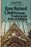 Bare Ruined Choirs: Doubt, Prophecy, and Radical Religion (0385089708) by Wills, Garry