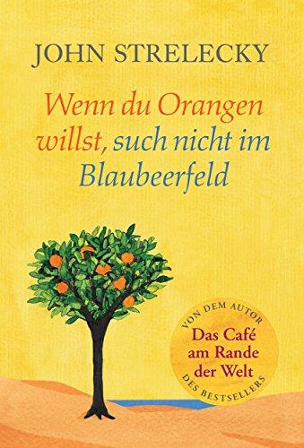Wenn du Orangen willst, such nicht im Blaubeerfeld: Aha-Momente aus dem Café am Rande der Welt (Das Café am Rande der Welt 3)
