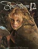 Spectrum: The Best in Contemporary Fantastic Art: No. 12 (Spectrum: The Best in Contemporary Fantastic Art)