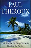 Paul Theroux The Happy Isles of Oceania: Paddling the Pacific