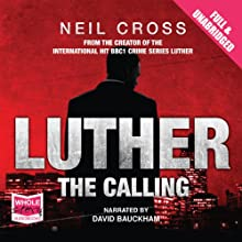 Luther: The Calling | Livre audio Auteur(s) : Neil Cross Narrateur(s) : David Bauckham