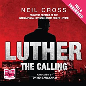 Luther: The Calling (       UNABRIDGED) by Neil Cross Narrated by David Bauckham