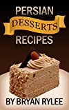 Persian Food Cookbook: How to make Delicious Persian desserts Recipes (English Edition)