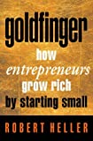 Goldfinger: How Entrepreneurs Grow Rich by Starting Small (0006388728) by Robert Heller
