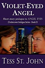 Violet-Eyed Angel (4000 Word ~ Prologue to ANGEL EYES) (Undercover Intrigue Series ~ Prologue to Book 3)