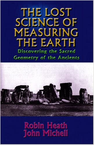 The Lost Science of Measuring the Earth: Discovering the Sacred Geometry of the Ancients