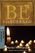 Be Concerned Minor Prophets Making a Difference in Your Lifetime The BE Series Commentary