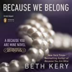 Because We Belong: Because You Are Mine, Book 3 (       UNABRIDGED) by Beth Kery Narrated by Brianna Bronte