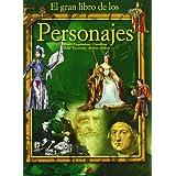 El gran libro de los personajes: Reyes - Emperadores - Científicos - Artistas - Escritores- Mujeres célebres (...