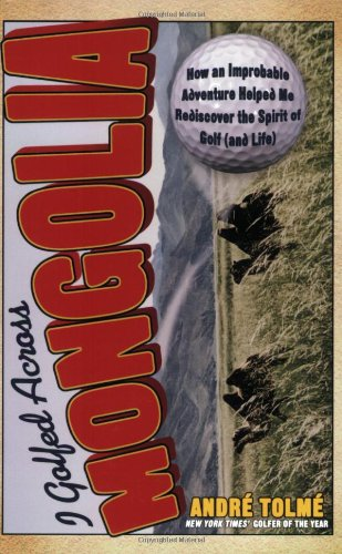 I Golfed Across Mongolia: How An Improbable Adventure Helped Me Rediscover The Spirit Of Golf (And Life) front-902410