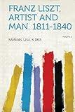 Franz Liszt, Artist and Man. 1811-1840 Volume 2