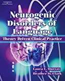 Neurogenic disorders of language :  theory driven clinical practice /