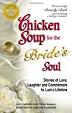 Chicken Soup for the Bride's Soul: Stories of Love, Laughter and Commitment to Last a Lifetime (Chicken Soup for the Soul) (0757301401) by Canfield, Jack