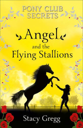 Angel and the Flying Stallions (Pony Club Secrets, Book 10) PDF