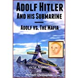 Adolf Hitler and His Submarine or Adolf vs. the Mafia (The Hitler Chronicles Book 4) ~ Victor Appleton