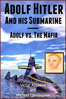 Adolf Hitler And His Submarine Or Adolf Vs. The Mafia (The Hitler Chronicles)