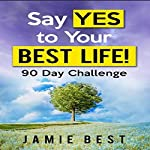 Say Yes to Your Best Life! 90 Day Challenge | Jamie Best