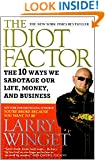 The Idiot Factor: The 10 Ways We Sabotage Our Life, Money, and Business