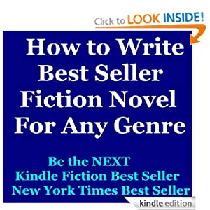 How to Write Best Seller Fiction Novel For Any Genre: A 101 Kindle fiction writing guide
