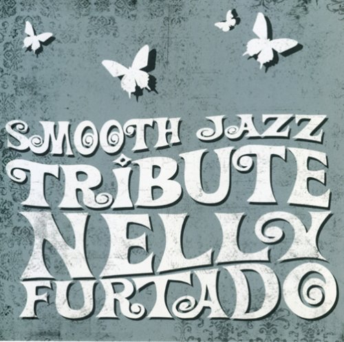 Nelly Furtado - Nelly Furtado Smooth Jazz Trib - Zortam Music
