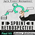 Sprint Retrospective: 29 Tips for Continuous Improvement with Scrum Hörbuch von Paul VII Gesprochen von: Randal Schaffer