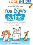For Dog's Sake!: A Simple Guide to Pr...