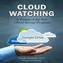 Cloud Watching: A Review of the Best Cloud Storage Programs: Cloud Computing & Cloud Storage Made Easy (       UNABRIDGED) by George Smolinski Narrated by Jiles O'Neal
