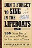 Don't Forget to Sing in the Lifeboats: 342 Other Bits of Uncommon Wisdom for Uncommon Times (0761156143) by Petras, Kathryn