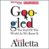 Googled: The End of the World as We Know It | [Ken Auletta]