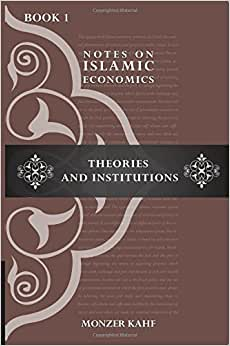 Notes On Islamic Economics: Theories And Institutions (Volume 1)