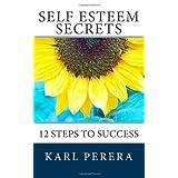 Self Esteem Secrets: 12 Steps to Success ~ Karl Perera