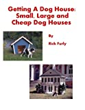 Getting A Dog House: Small, Large and Cheap Dog Houses