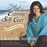 The Art of Extreme Self-Care: Transform Your Life One Month at a Timeby Cheryl Richardson