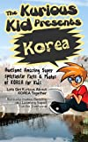 Children s book: About Korea ( The Kurious Kid Education series for ages 3-9): A Awesome Amazing Super Spectacular Fact and Photo book on Korea for Kids