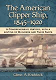 img - for The American Clipper Ship, 1845-1920: A Comprehensive History, with a Listing of Builders and Their Ships book / textbook / text book