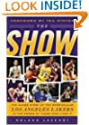 The Show: The Inside Story of the Spectacular Los Angeles Lakers in the Words of Those Who Lived It
