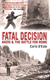 Fatal Decision: Anzio and the Battle for Rome (1845132424) by CARLO D'ESTE