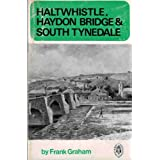 Haltwhistle, Haydon Bridge, and South Tynedale (Northern history booklet ; no. 80)