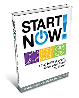Start NOW! Find, Build, & Profit From Your Ideal Business