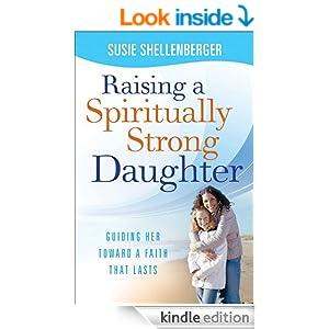 Raising a Spiritually Strong Daughter: Guiding Her Toward a Faith That Lasts