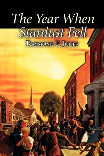The Year When Stardust Fell: Raymond F. Jones: 9781463801069: Amazon.com: Books