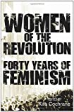 Women of the Revolution: Forty Years of Feminism Kira Cochrane