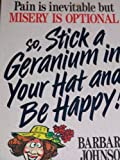 Pain Is Inevitable But Misery Is Optional So, Stick a Geranium in Your Hat and Be Happy! (0849932017) by Barbara Johnson